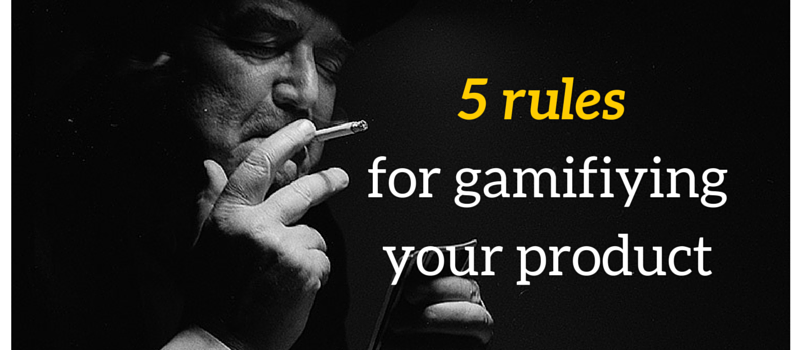 5 Rules for Gamifying Your Product