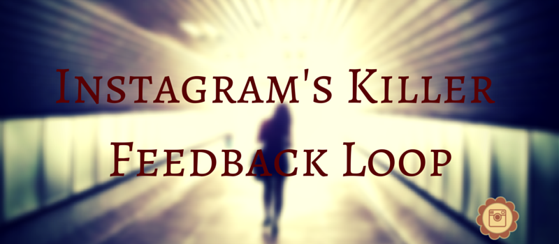 Instagram built-in feedbackl loop engages users to the product in addictive ways