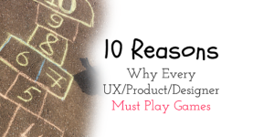 10 Reasons Why Every UX /Product /Designer Must Play Games