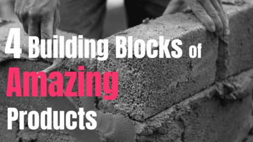 4 Building Blocks of Amazing Products