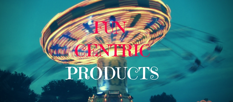 The Era of Fun-Centric Products