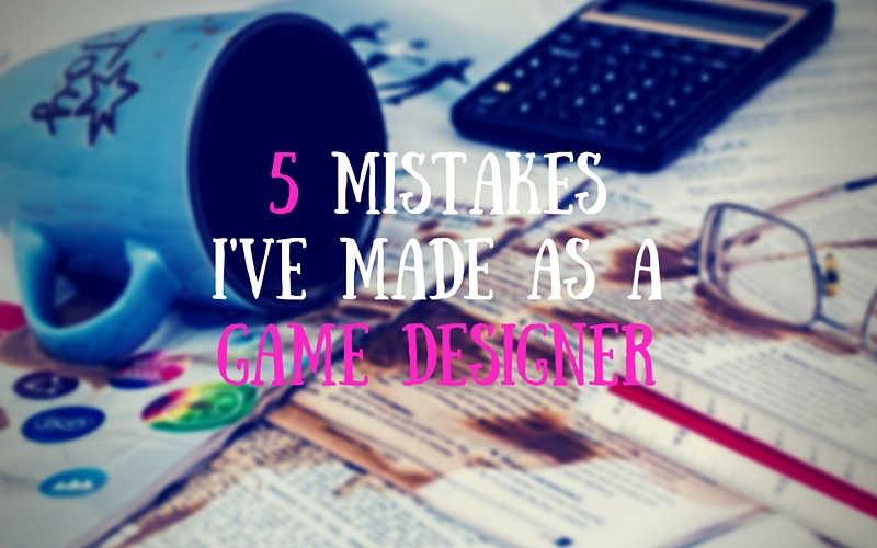 5 Mistakes I've Made as a Game Designer