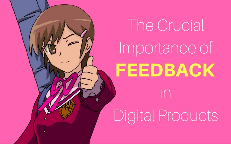The Crucial Importance of Feedback in Digital Products